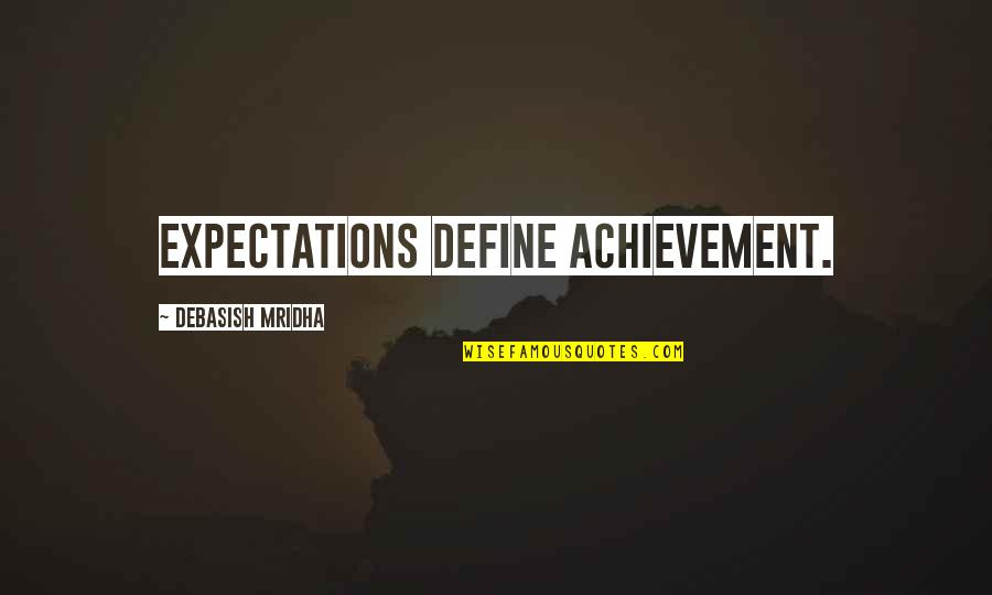 Relevent Quotes By Debasish Mridha: Expectations define achievement.