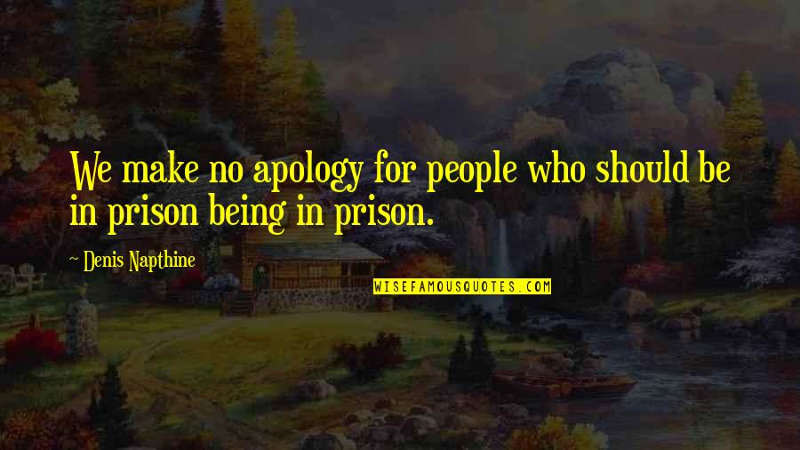 Relevent Quotes By Denis Napthine: We make no apology for people who should