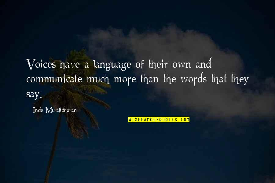 Relevent Quotes By Indu Muralidharan: Voices have a language of their own and
