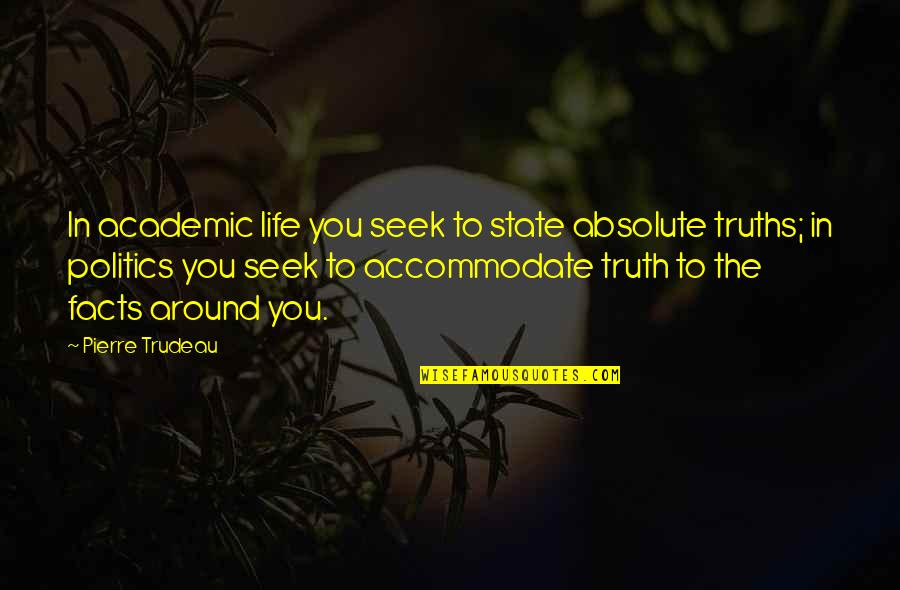 Relevent Quotes By Pierre Trudeau: In academic life you seek to state absolute