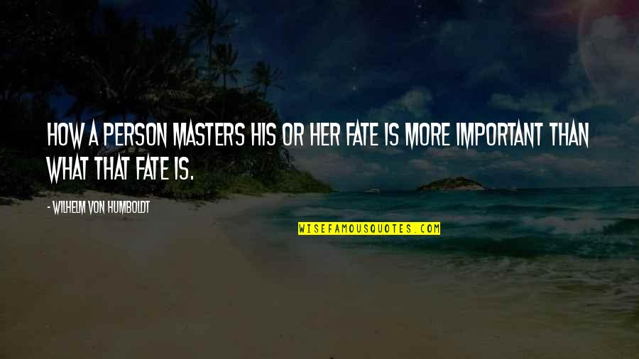 Relevent Quotes By Wilhelm Von Humboldt: How a person masters his or her fate