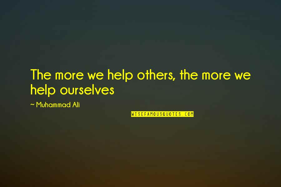 Relevint Quotes By Muhammad Ali: The more we help others, the more we