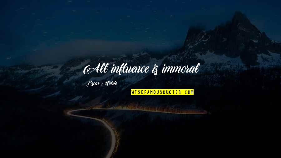 Relevint Quotes By Oscar Wilde: All influence is immoral