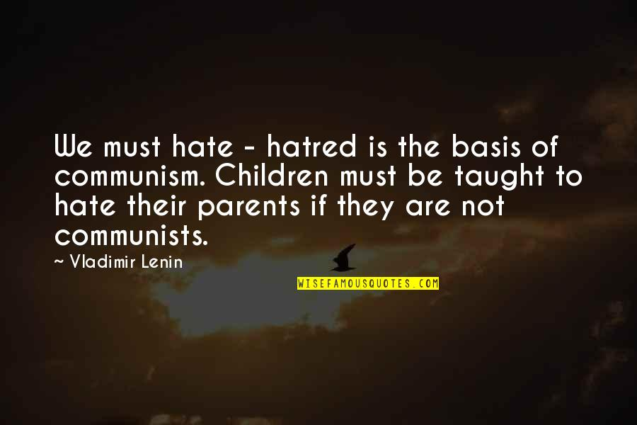Relevint Quotes By Vladimir Lenin: We must hate - hatred is the basis