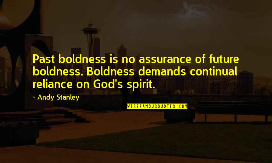 Reliance On God Quotes By Andy Stanley: Past boldness is no assurance of future boldness.