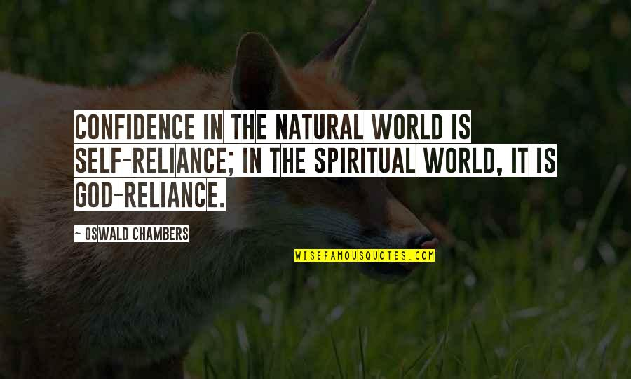 Reliance On God Quotes By Oswald Chambers: Confidence in the natural world is self-reliance; in