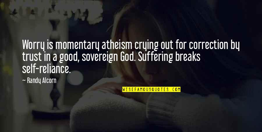 Reliance On God Quotes By Randy Alcorn: Worry is momentary atheism crying out for correction
