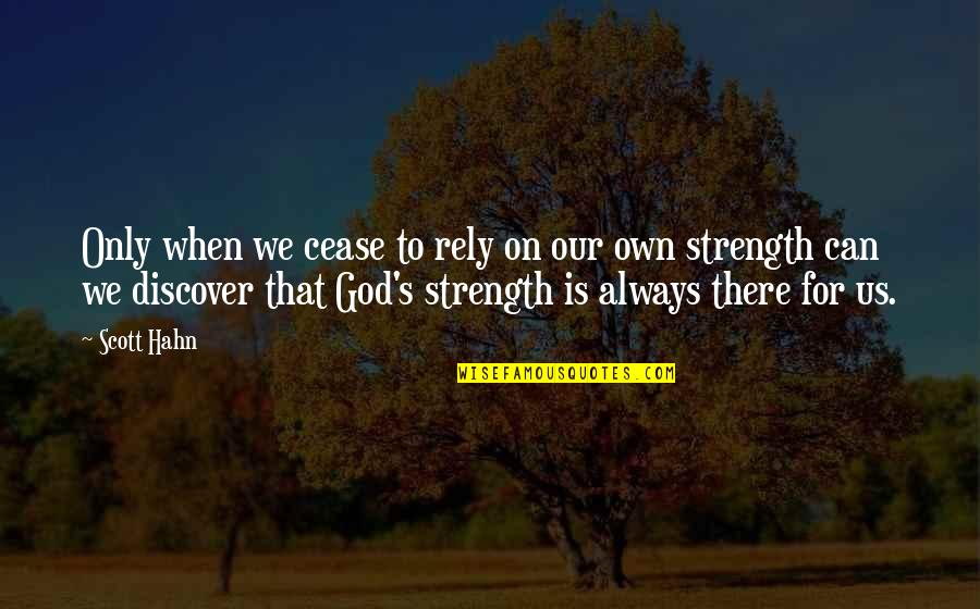 Reliance On God Quotes By Scott Hahn: Only when we cease to rely on our