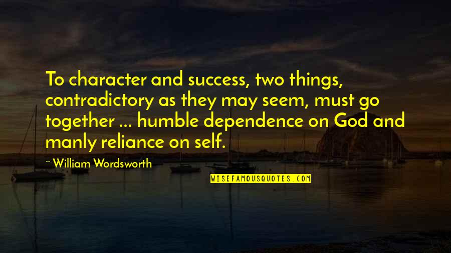 Reliance On God Quotes By William Wordsworth: To character and success, two things, contradictory as