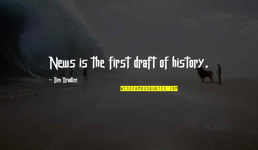 Reliefand Quotes By Ben Bradlee: News is the first draft of history.