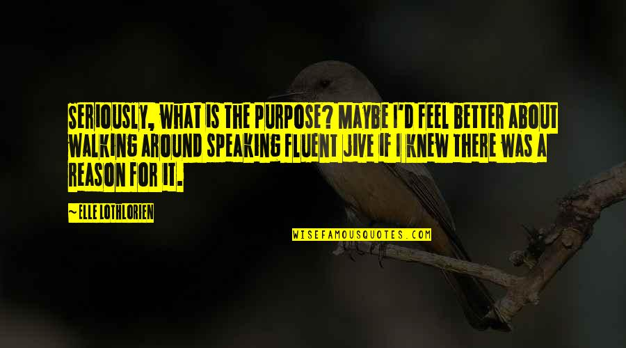 Reliefand Quotes By Elle Lothlorien: Seriously, what is the purpose? Maybe I'd feel