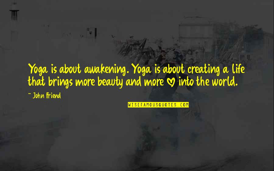 Reliefand Quotes By John Friend: Yoga is about awakening. Yoga is about creating