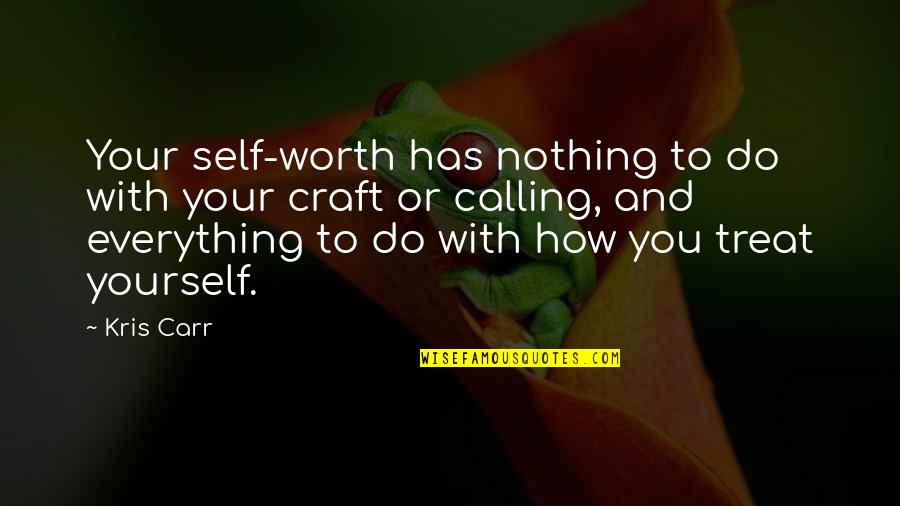 Reliefand Quotes By Kris Carr: Your self-worth has nothing to do with your