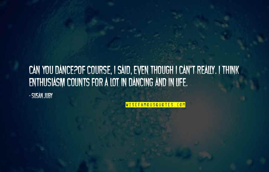 Reliefand Quotes By Susan Juby: Can you dance?Of course, I said, even though