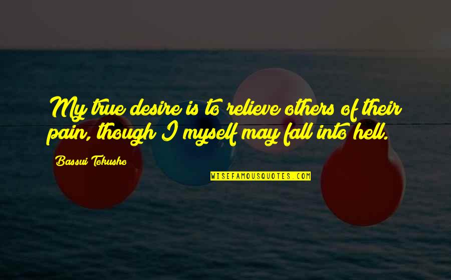 Relieve Pain Quotes By Bassui Tokusho: My true desire is to relieve others of