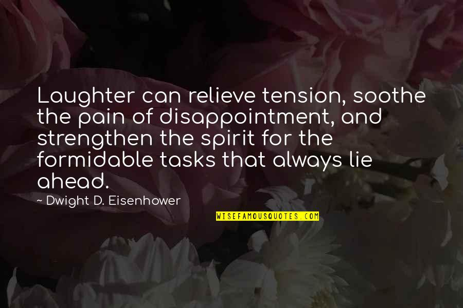 Relieve Pain Quotes By Dwight D. Eisenhower: Laughter can relieve tension, soothe the pain of