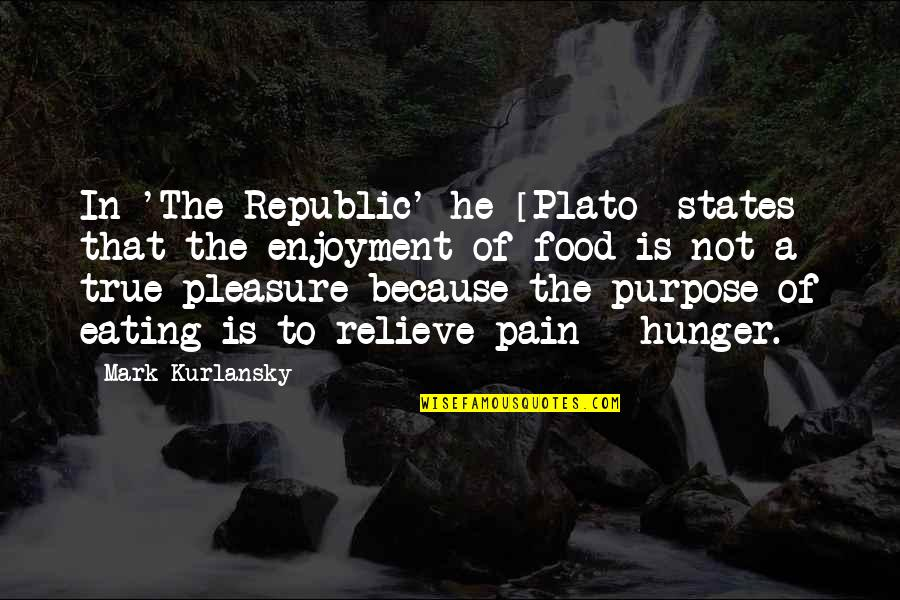 Relieve Pain Quotes By Mark Kurlansky: In 'The Republic' he [Plato] states that the