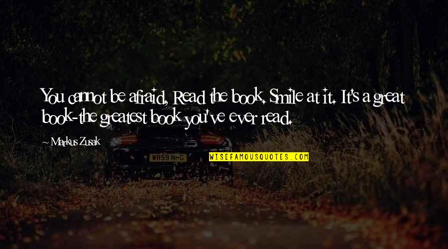 Relieve Pain Quotes By Markus Zusak: You cannot be afraid, Read the book. Smile