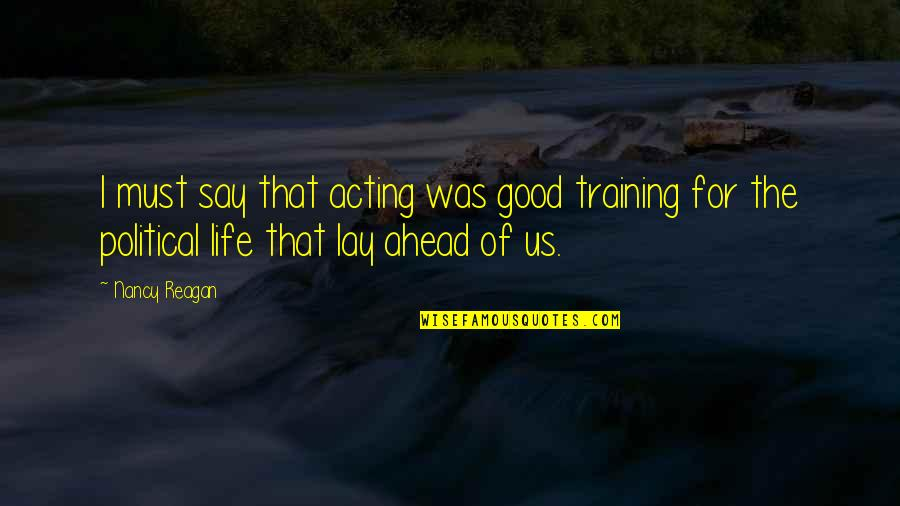 Relieve Pain Quotes By Nancy Reagan: I must say that acting was good training