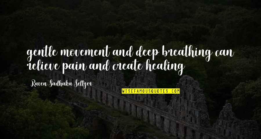 Relieve Pain Quotes By Raven Sadhaka Seltzer: gentle movement and deep breathing can relieve pain