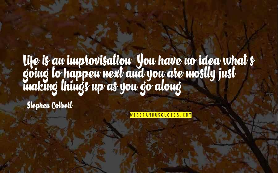 Relieve Pain Quotes By Stephen Colbert: Life is an improvisation. You have no idea