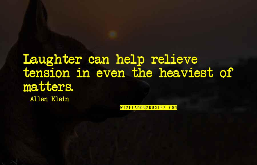 Relieve Tension Quotes By Allen Klein: Laughter can help relieve tension in even the