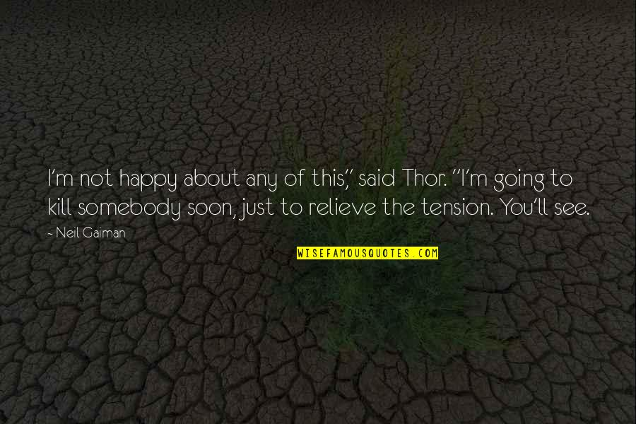"Relieve Tension Quotes By Neil Gaiman: I'm not happy about any of this,"" said"