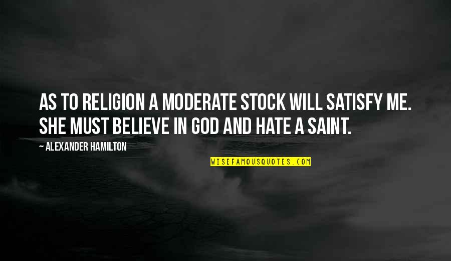 Religion And Hate Quotes By Alexander Hamilton: As to religion a moderate stock will satisfy