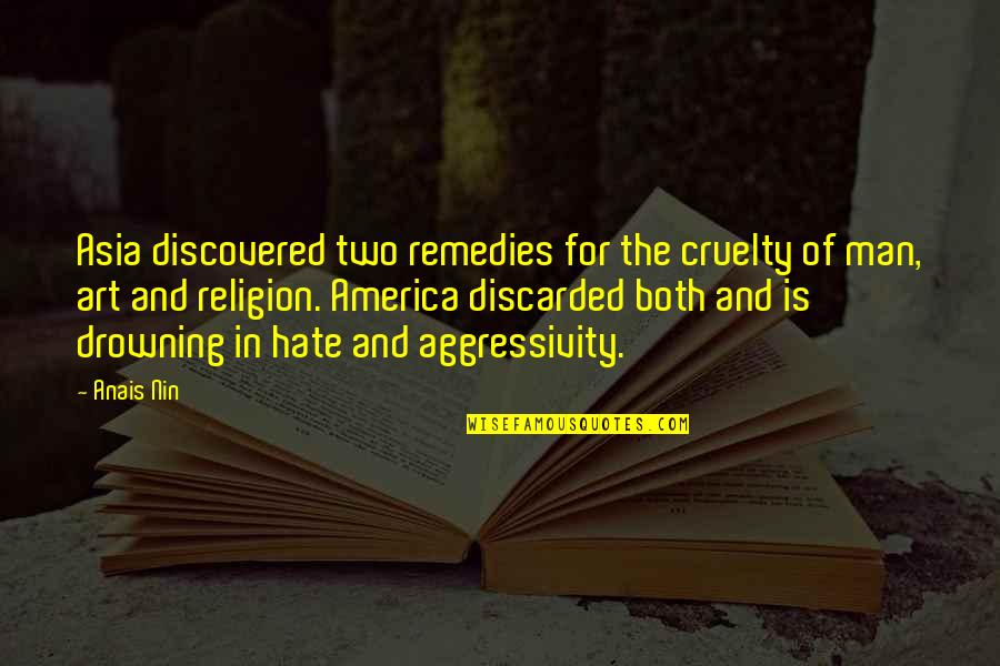 Religion And Hate Quotes By Anais Nin: Asia discovered two remedies for the cruelty of