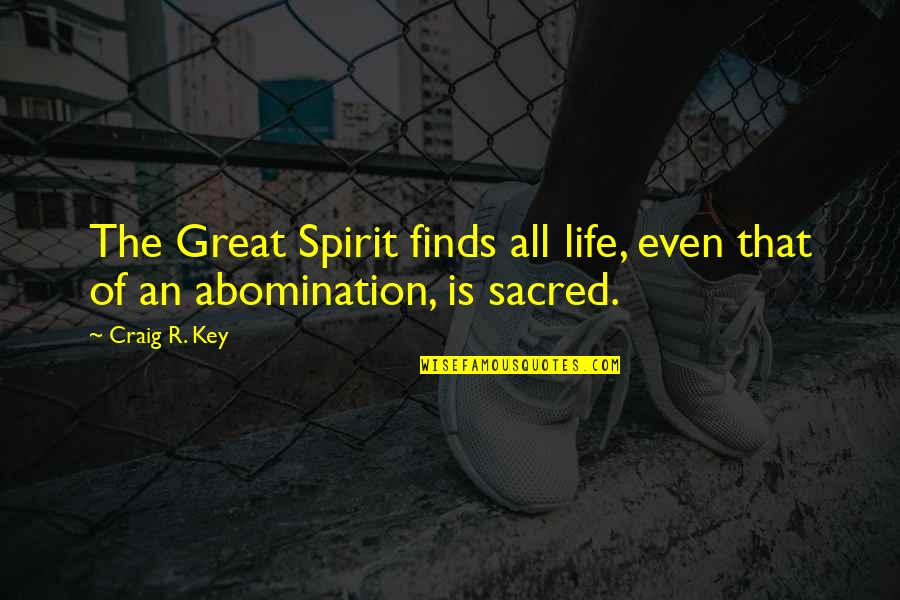 Religion And Hate Quotes By Craig R. Key: The Great Spirit finds all life, even that