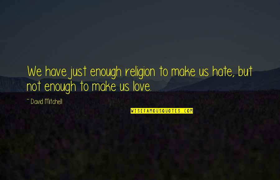 Religion And Hate Quotes By David Mitchell: We have just enough religion to make us