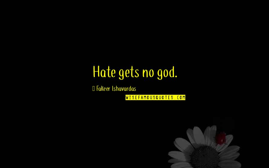 Religion And Hate Quotes By Fakeer Ishavardas: Hate gets no god.