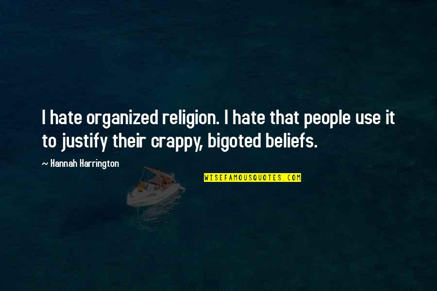 Religion And Hate Quotes By Hannah Harrington: I hate organized religion. I hate that people