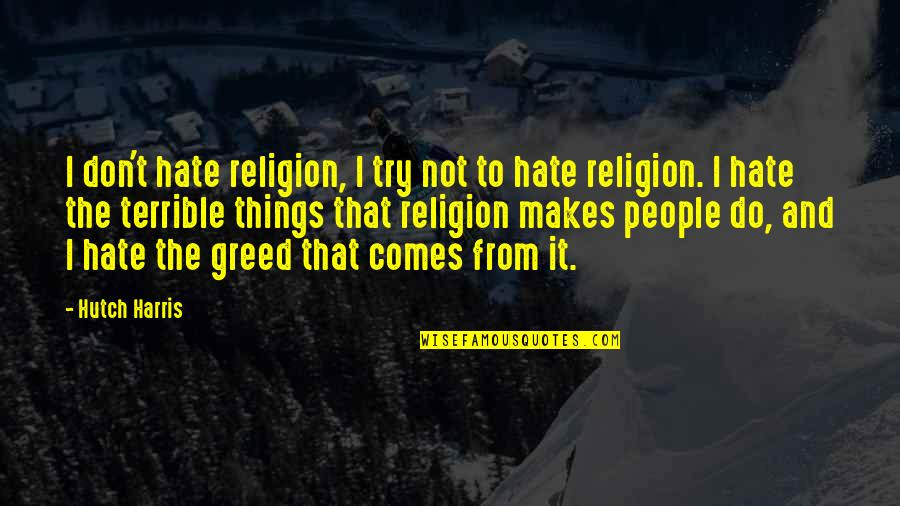 Religion And Hate Quotes By Hutch Harris: I don't hate religion, I try not to