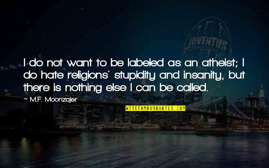 Religion And Hate Quotes By M.F. Moonzajer: I do not want to be labeled as