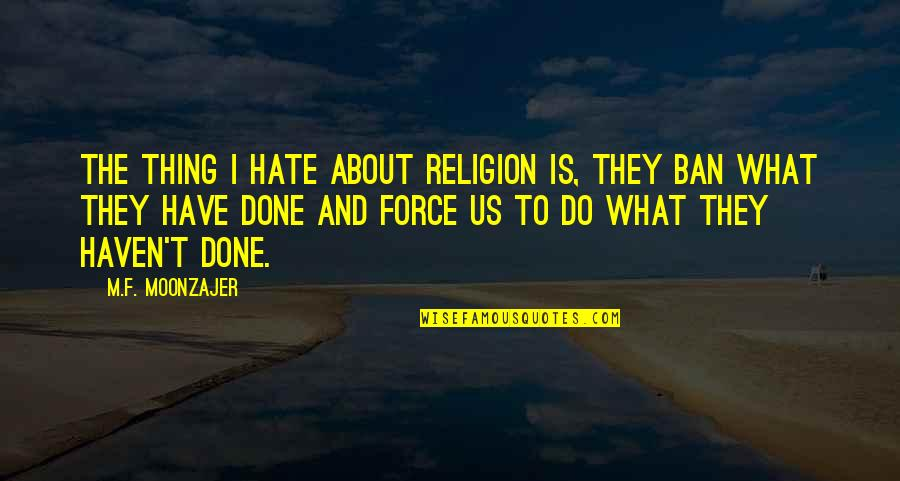 Religion And Hate Quotes By M.F. Moonzajer: The thing I hate about religion is, they