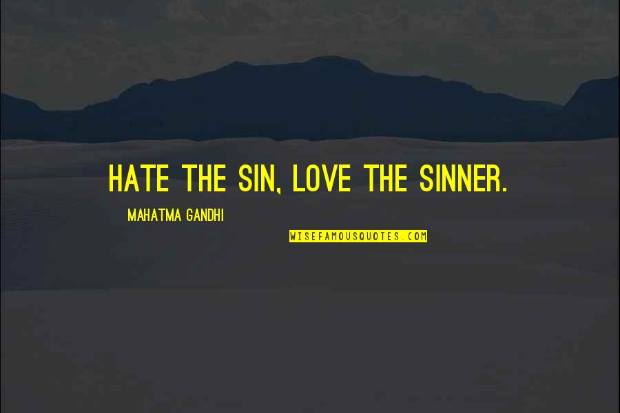 Religion And Hate Quotes By Mahatma Gandhi: Hate the sin, love the sinner.