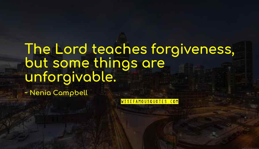 Religion And Hate Quotes By Nenia Campbell: The Lord teaches forgiveness, but some things are