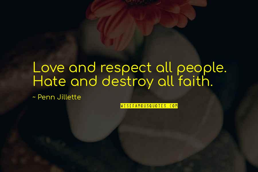 Religion And Hate Quotes By Penn Jillette: Love and respect all people. Hate and destroy