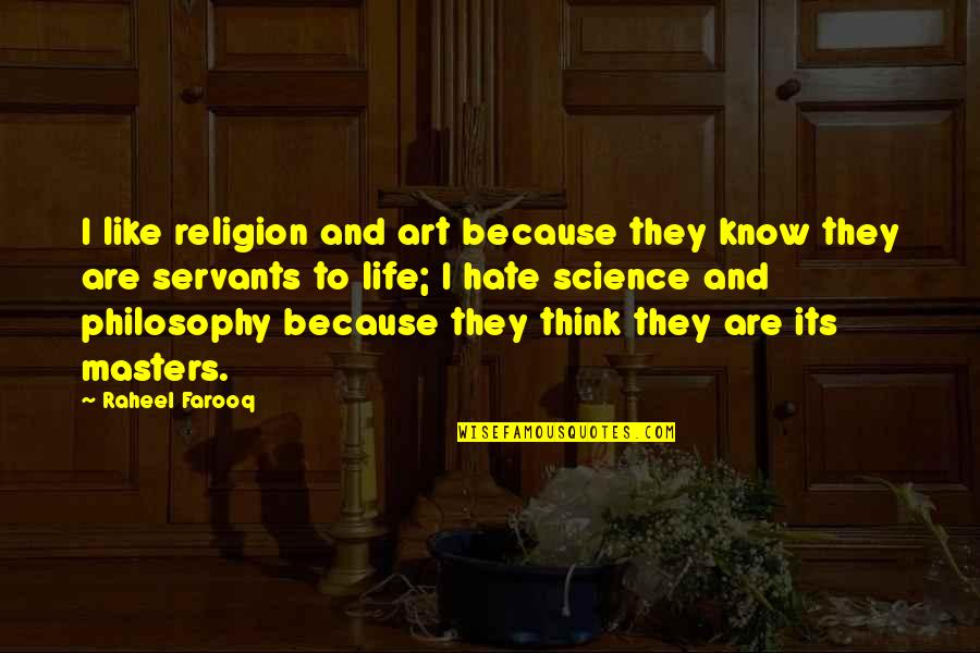 Religion And Hate Quotes By Raheel Farooq: I like religion and art because they know