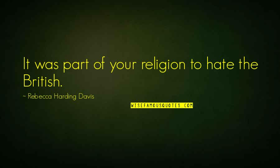 Religion And Hate Quotes By Rebecca Harding Davis: It was part of your religion to hate