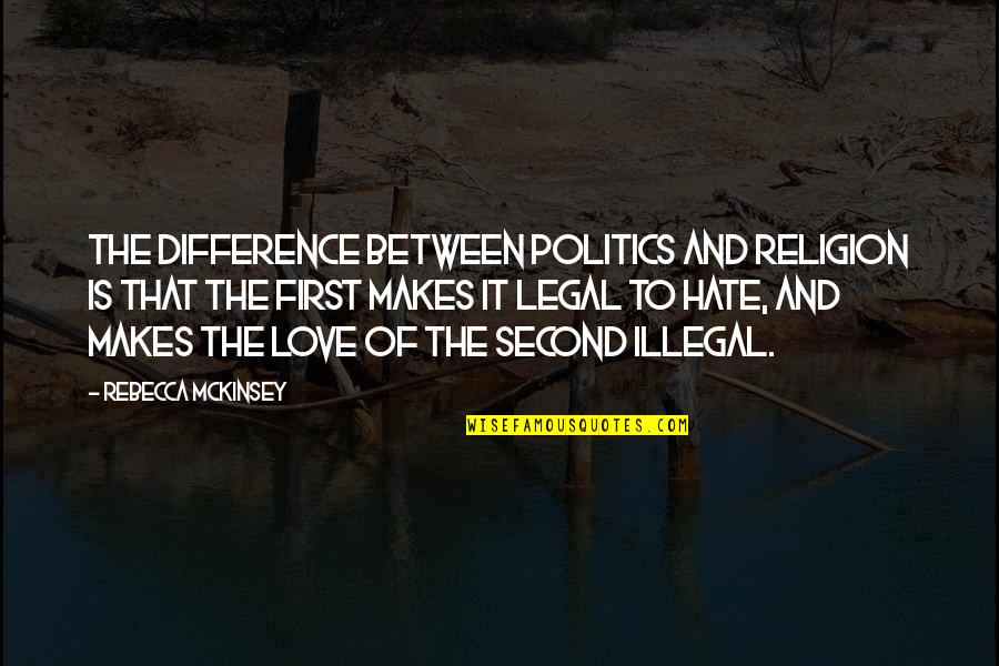 Religion And Hate Quotes By Rebecca McKinsey: The difference between politics and religion is that