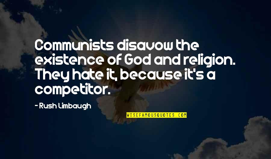 Religion And Hate Quotes By Rush Limbaugh: Communists disavow the existence of God and religion.
