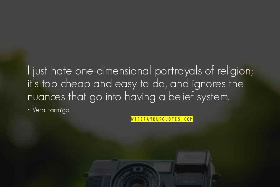 Religion And Hate Quotes By Vera Farmiga: I just hate one-dimensional portrayals of religion; it's