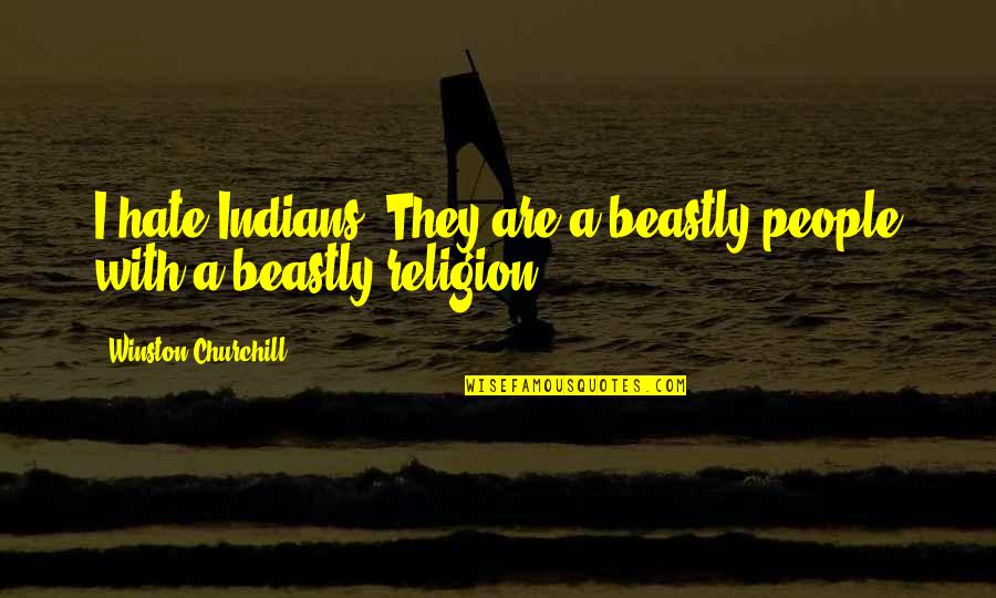 Religion And Hate Quotes By Winston Churchill: I hate Indians. They are a beastly people