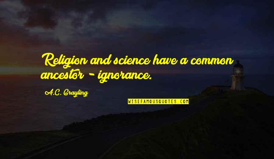 Religion And Ignorance Quotes By A.C. Grayling: Religion and science have a common ancestor -