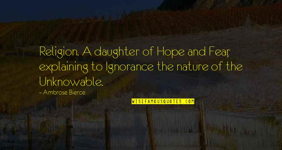 Religion And Ignorance Quotes By Ambrose Bierce: Religion. A daughter of Hope and Fear, explaining