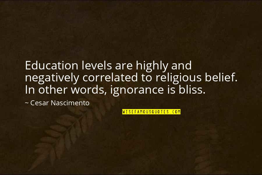 Religion And Ignorance Quotes By Cesar Nascimento: Education levels are highly and negatively correlated to