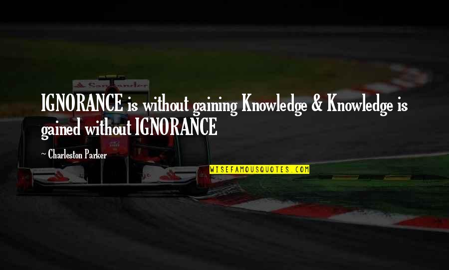 Religion And Ignorance Quotes By Charleston Parker: IGNORANCE is without gaining Knowledge & Knowledge is
