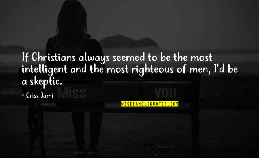 Religion And Ignorance Quotes By Criss Jami: If Christians always seemed to be the most